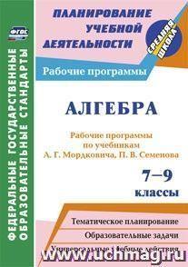 Алгебра. 7-9 классы: рабочие программы по учебникам А. Г. Мордковича,  П. В. Семенова