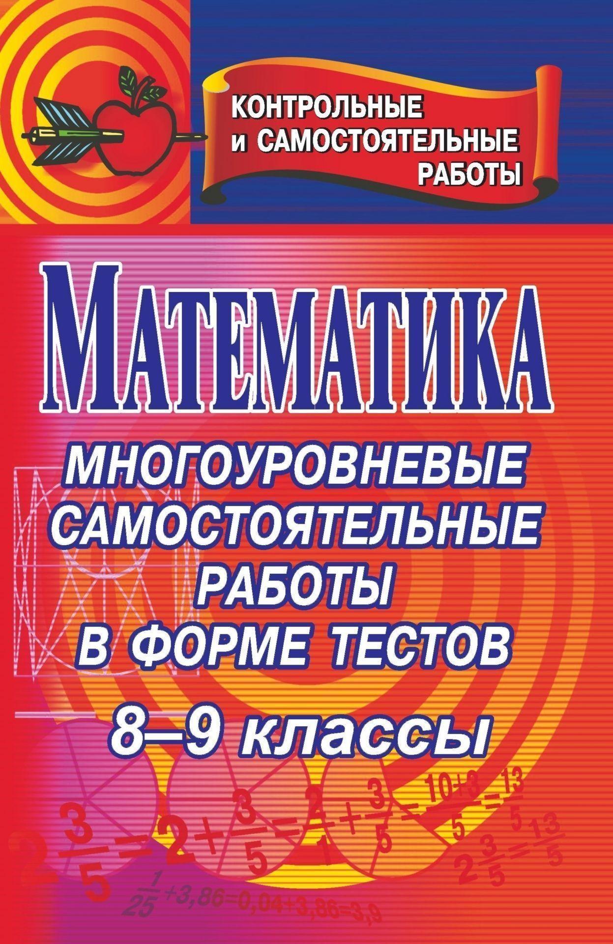 Математика. 8-9 классы: многоуровневые самостоятельные работы в форме тестов